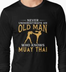 Never Underestimate An Old Man Who Knows Muay Thai Long Sleeve T-Shirt