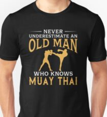 Never Underestimate An Old Man Who Knows Muay Thai Unisex T-Shirt
