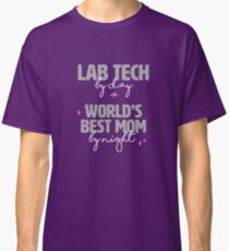 """""""Lab Tech by day, World's Best Mom by night"""" Classic T-Shirt"""