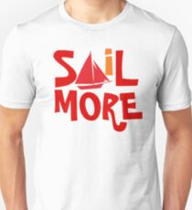 Sail More Nautical Sailing tee Unisex T-Shirt