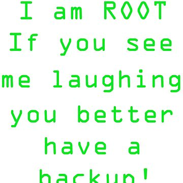 I Am Root If You See Me Laughing You Better Have A Backup! by gdxz