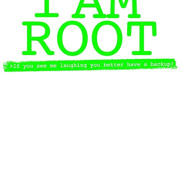 Linux I Am Root If You See Me Laughing You Better Have A Backup by gdxz