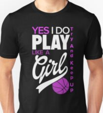 Yes I Do Play Like A Girl | Girl Basketball Unisex T-Shirt