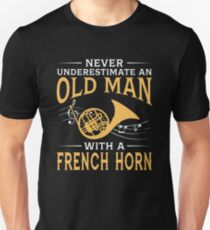 Never Underestimate An Old Man With A French Horn Unisex T-Shirt