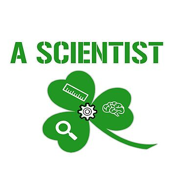 Forget Princess I Want To Be A Scientist - Funny Patrick's Day T Shirts! by Tonyhark
