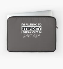 I'm Allergic to Stupidity, I Break Out in Sarcasm Laptop Sleeve