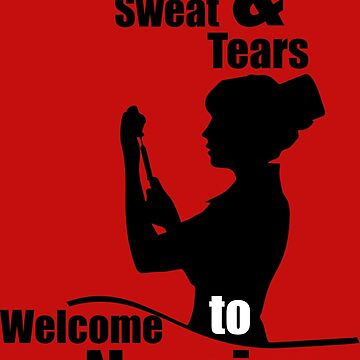 Blood, sweat & tears welcome to nursing by trendism
