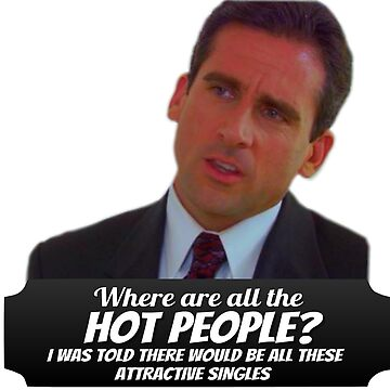 Michael Scott Funny - Where are all the hot people? - The Office by sbaldesco
