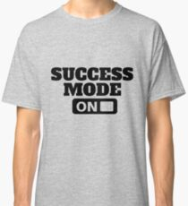 Success Mode On - Motivation T Shirt, Positive Thinking, Inspiring Tee  Classic T-Shirt