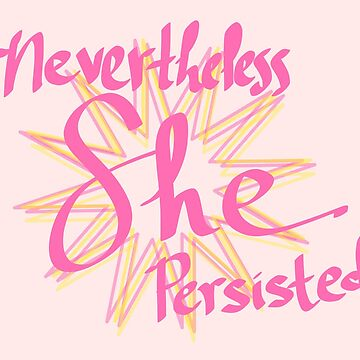 nevertheless she persisted - simple starburst design by chipsandsalsa