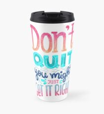Don't quit you might just get it right - Calligraphic hand writing Travel Mug