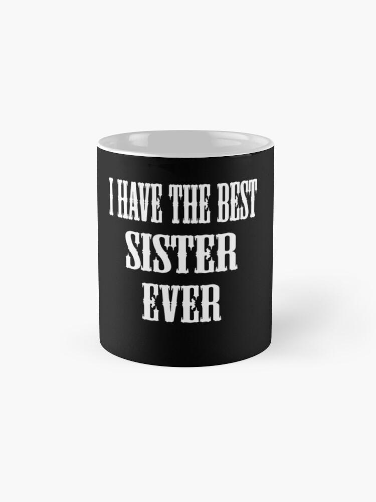Vista alternativa de Taza I Have The Best Sister Ever