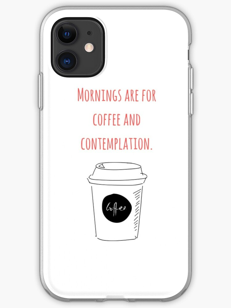 Mornings Are For Coffee And Contemplation Iphone Case By Asar1437