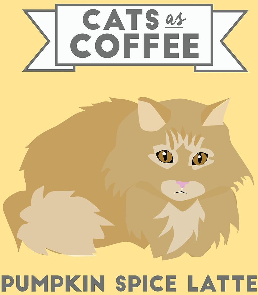 Cats as Coffee: Pumpkin Spice Latte by Sydney Koffler