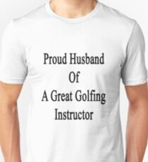 Proud Husband Of A Great Golfing Instructor  Unisex T-Shirt