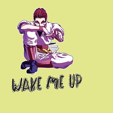 WAKE ME UP  T-Shirt for Man and Woman  by aymeenshop