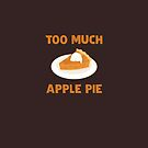 Too Much Apple Pie by Andrew Alcock