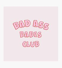 Bad Ass Babes Club Photographic Print