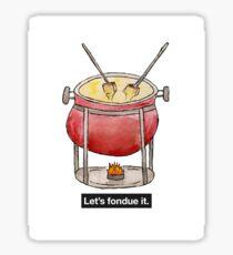 Let's Fondue It Sticker