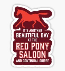 it's another beautiful day at the red pony bar and continual soiree Sticker