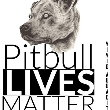 PITBULL LIVES MATTER by VividAudacity