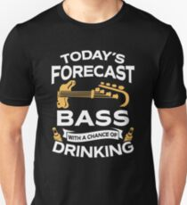 Today's Forecast Bass Guitar With A Chance Of Drinking Unisex T-Shirt