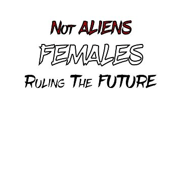 Females Ruling The Future Trending Funny - Men Women T-Shirt by TrioHaydos