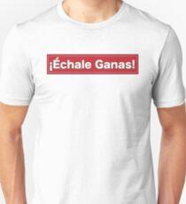 Echale Ganas- Latino sayings Unisex T-Shirt
