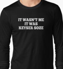 It Wasn't Me It Was Keyser Soze - The Usual Suspects Long Sleeve T-Shirt
