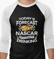 Today's Forecast Nascar With A Chance Of Drinking Men's Baseball ¾ T-Shirt
