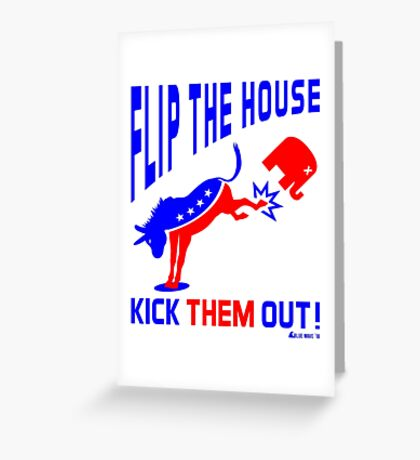 Flip The House Kick GOP Out Greeting Card