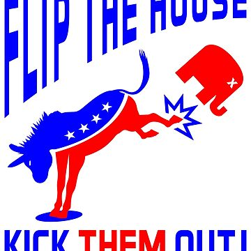 Flip The House Kick GOP Out by EthosWear