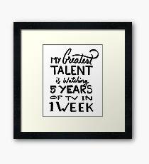 Talent - Watching 5 years of tv in 1 week - Funny Binge  Framed Print