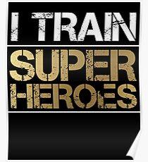 I Train Super Heroes Poster