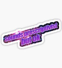 sounds prescriptivist but ok Sticker