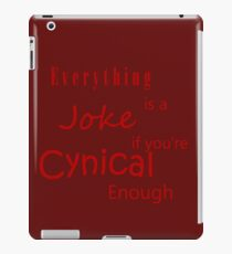 Everything is a Joke if you're Cynical enough. iPad Case/Skin