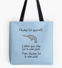 Always Be Yourself, Unless You Can Be A Narwhal Tote Bag