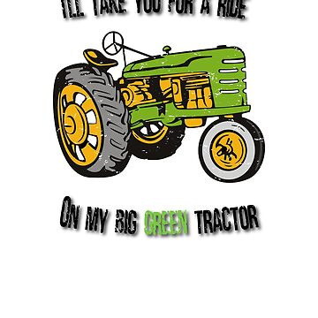 Take You For A Ride On My Big Green Tractor by ianlewer