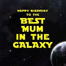 HAPPY BIRTHDAY TO THE BEST MUM IN THE GALAXY by mattoakley