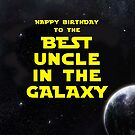 HAPPY BIRTHDAY TO THE BEST UNCLE IN THE GALAXY by mattoakley