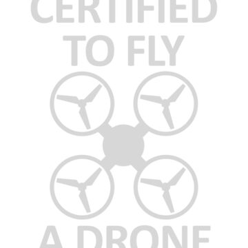 Certified to Fly a Drone by ezcreative