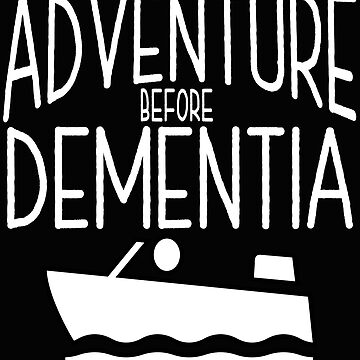 Sailing Boating Funny Design - Adventure Before Dementia  by kudostees