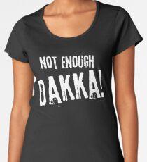 Not Enough Dakka Orks 40k Meme Tabletop Wargaming Nerdy Gaming Women's Premium T-Shirt