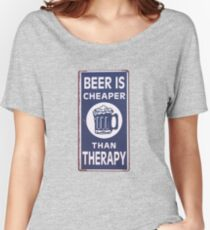 Beer Is Cheaper Than Therapy Women's Relaxed Fit T-Shirt