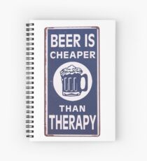 Beer Is Cheaper Than Therapy Spiral Notebook