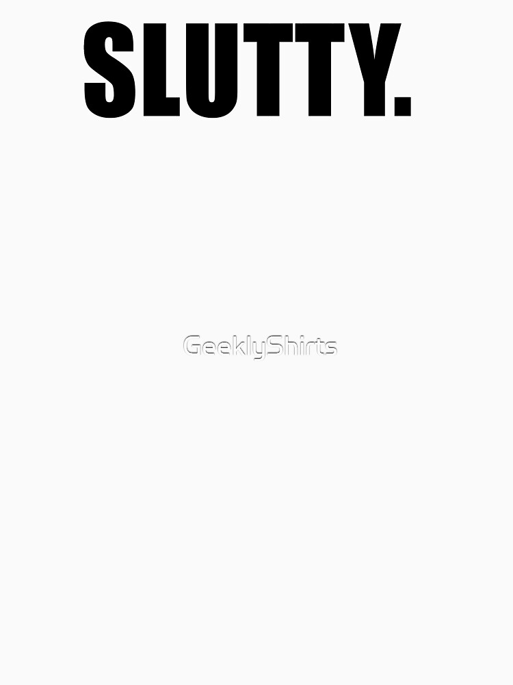 Slutty - T-shirt by GeeklyShirts