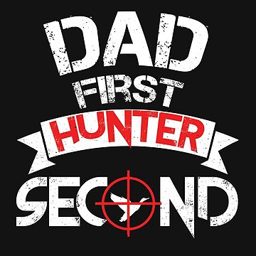 Father First Hunter Second Father's Day T Shirt Sweatshirt Tank Hoodie Mug Gift Idea by FabbyTees