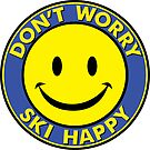 Don't Worry Ski Happy Skiing Cute Smiley Snowboarding Ski The East by MyHandmadeSigns