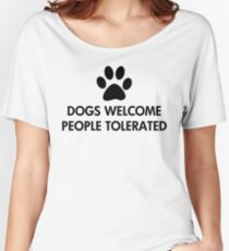 Dogs Welcome People Tolerated Women's Relaxed Fit T-Shirt