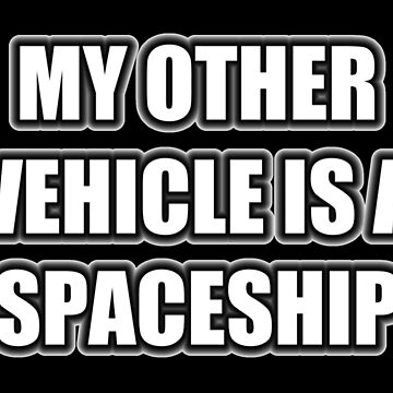 My Other Vehicle Is A Spaceship by cmmei